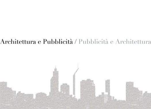 Architettura e Pubblicità / Pubblicità e Architettura