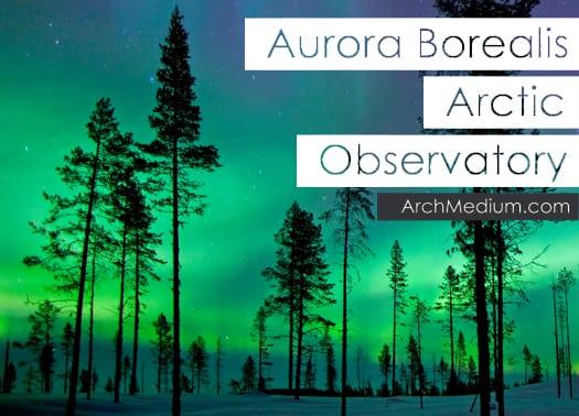 Aurora Borealis: un osservatorio artico in Finlandia