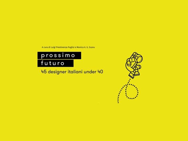 Acquario romano: Prossimo Futuro. 45 designer italiani under 40