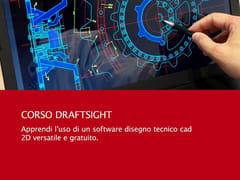 UNIPRO, Corso DraftSight Corso di CAD 2D