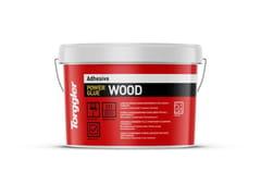 Adesivo ibrido monocomponente per legno e parquet.Power Glue Wood - TORGGLER