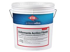 ATTIVA, UNIFORMANTE ACRILICO FIBRATO 0.3 Fondo riempitivo fibrato a base di resine acriliche