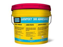 LATICRETE, LATAPOXY® 300 ADHESIVE Tricomponente ad elevata resistenza