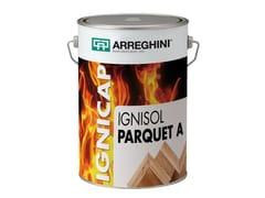 CAP ARREGHINI, IGNISOL PARQUET A+B Sistema poliuretanico ignifugo per pavimenti in legno